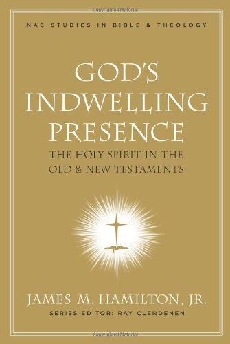 God's Indwelling Presence: The Holy Spirit in the Old and New Testaments (Nac Studies in Bible & Theology)