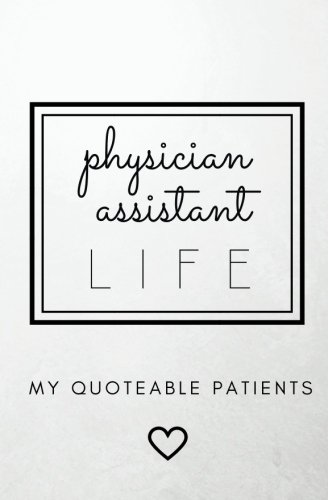 Download Physician Assistant Life: My Quoteable Patients: SOFTCOVER A Physician Assistant's Journal of Quotes, Memories, and Stories; 5.25x8 in; Quote Journal; ... Assistant Graduation Gifts, PA Week Gifts pdf epub