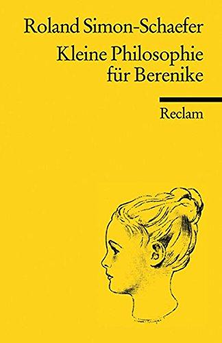 Kleine Philosophie für Berenike (Reclams Universal-Bibliothek)