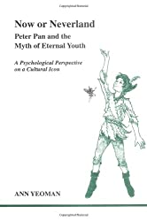 Now or Neverland: Peter Pan and the Myth of Eternal Youth (Studies in Jungian Psychology by Jungian Analysts)