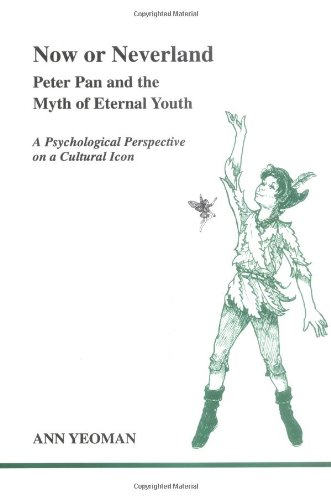 Now or Neverland: Peter Pan and the Myth of Eternal Youth: A Psychological Perspective on a Cultural Icon (Studies in Jungian Psychology by Jungian Analysts) (Studies in Jungian Psychology, 82)