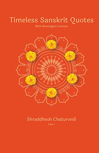 Timeless Sanskrit Quotes: With Meaningful Contexts eBook: Shraddhesh