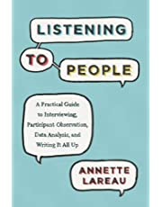 Listening to People: A Practical Guide to Interviewing, Participant Observation, Data Analysis, and Writing It All Up