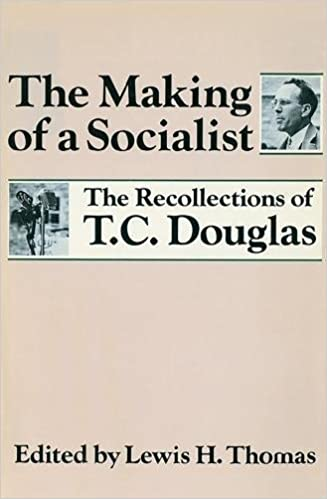 The Making of a Socialist The Recollections of T.C Douglas