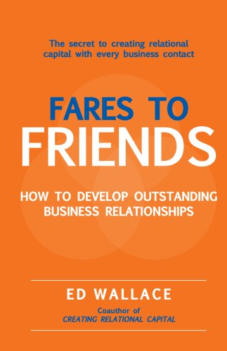 Fares to Friends: How to Develop Outstanding Business Relationships