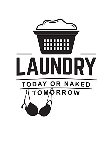 Laundry Room Decor Quote: Laundry Today or Naked Tomorrow Quote Wall Decal Sticker #6088s 25in Tall X 21in Wide (Black)