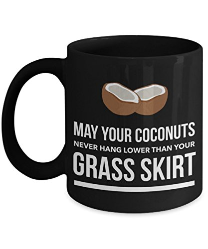 May Your Coconuts Never Hang Lower Than Your Grass Skirt Black 11 oz Coffee Mug for $<!--$22.99-->