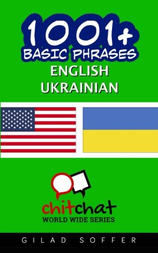 1001+ Basic Phrases English - Ukrainian (English and Ukrainian Edition)...