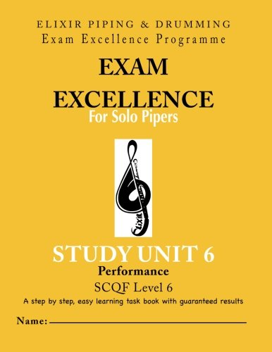 Exam Excellence for Solo Pipers-Performace: Study Unit 6 - Performance: Study Unit 6 - Performance (PIPING VOLUME 6)