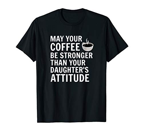 May Your Coffee Be Stronger Than Your Daughters Attitude Tee