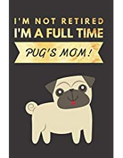 I'm NOT Retired, I'm a FULLTIME PUG's Mom: Retirement Gift for Pug Lover | Hilarious Lined Notebook Journal for Coworker | Matte Finish Cover