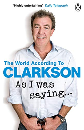 (As I Was Saying . . .: The World According to Clarkson Volume)