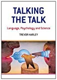 Talking the Talk: Language, Psychology and Science, Trevor A. Harley, 1841693391