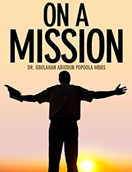 ON A MISSION by [Popoola, Dr. G. A.]