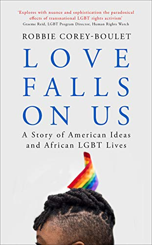 Love Falls On Us: A Story of American Ideas and African LGBT Lives]()