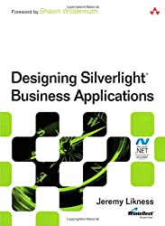 Designing Silverlight Business Applications: Best Practices for Using Silverlight Effectively in the Enterprise (Microsoft Windows Development Series)