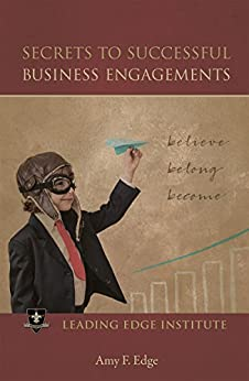 Secrets to Successful Business Engagements: Believe, Belong, Become by [Edge, Amy F.]