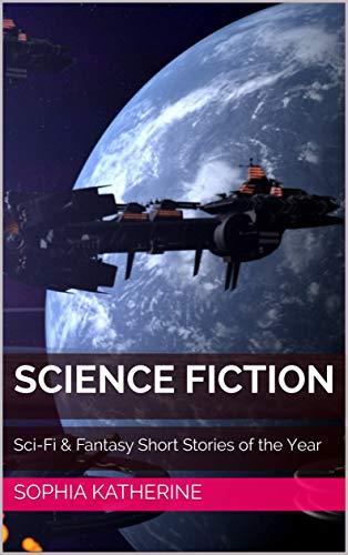 Science Fiction: Sci-Fi & Fantasy Short Stories