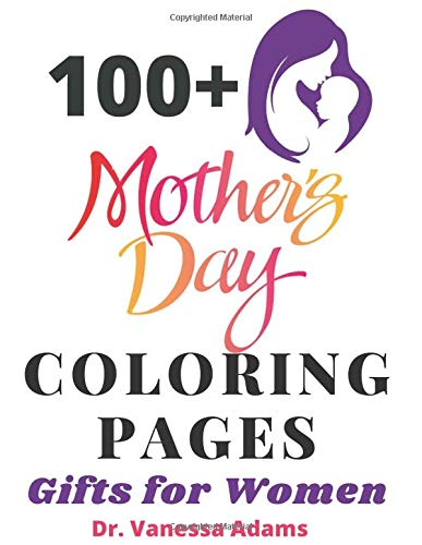 100 Mothers Day Coloring Pages Gifts For Women Adams Dr Vanessa 9798626155945 Amazon Com Books