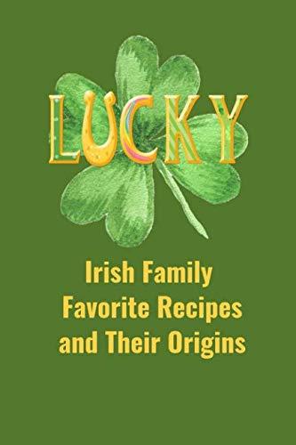 Irish Family Favorite Recipes and Their Origins: Recipe Book by Kay Jane