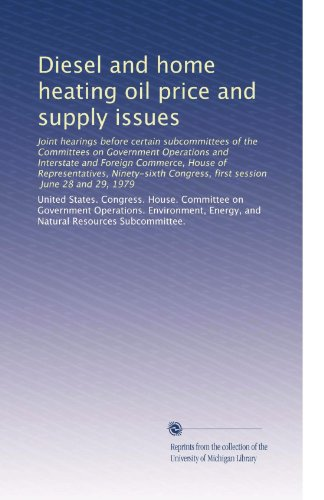 Diesel and home heating oil price and supply issues: Joint hearings before certain subcommittees of the Committees on...