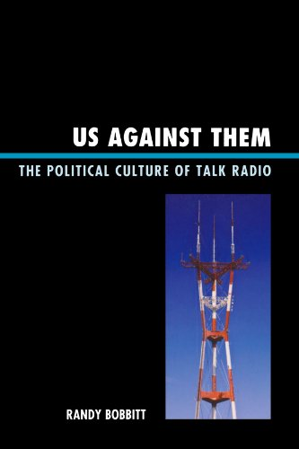 Us against Them: The Political Culture of Talk Radio (Lexington Studies in Political Communication)