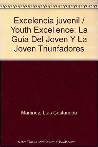Excelencia Juvenil: La Guia Del Joven Y La Joven Triunfadores 2da. Edición (Spanish Edition): Luis Castaneda Martinez: 9789686701494: Amazon.com: Books