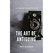 The Art of Antiquing: All You Need To Know To Collect