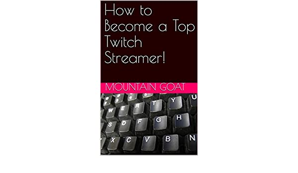 Amazon com: How to Become a Top Twitch Streamer! eBook: Mountain