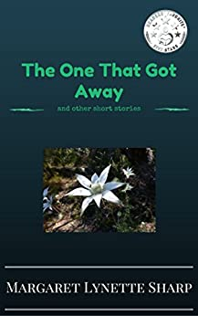 The One That Got Away and other short stories by [Sharp, Margaret Lynette]