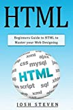 HTML: Beginners Guide to HTML to Master Your Web