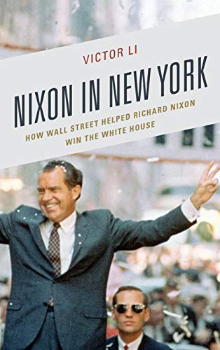 (Nixon in New York: How Wall Street Helped Richard Nixon Win the White House (Law, Culture, and the Humanities Series))