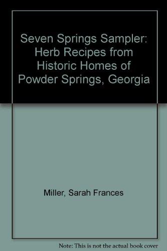 Seven Springs Sampler: Herb Recipes from Historic Homes of Powder Springs, Georgia