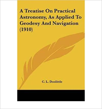Book A Treatise on Practical Astronomy, as Applied to Geodesy and Navigation (1910)- Common