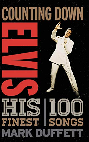 Counting Down Elvis: His 100 Finest Songs (500 Best Rock Albums)