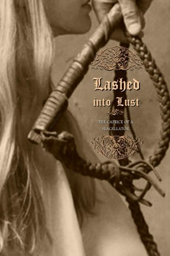 Lashed into Lust: The Caprice of a Flagellator