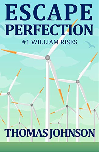 Book: Escape Perfection - #1 William Rises by Thomas Johnson