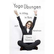 Yoga Handbuch: Yoga Übungen im Alltag, im Büro, zum Abnehmen ohne Diät - Handbuch zur Meditation, Körperhaltung, Atemtechnik, Entspannung im täglichen Leben (German Edition)