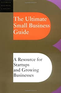 The Ultimate Small Business Guide: A Resource For Startups And Growing Businesses (Ultimate Business Library) from Basic Books