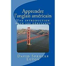 Apprendre l'anglais américain: Une introduction pour les débutants (French Edition)