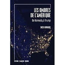 OMBRES DE L'AMÉRIQUE (LES) : DE KENNEDY À TRUMP