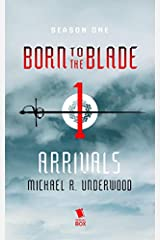 Arrivals (Born to the Blade Season 1 Episode 1) Kindle Edition