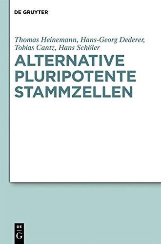 Alternative pluripotente Stammzellen: Naturwissenschaftliche Konzepte in der Perspektive von Ethik und Recht (German Edition)