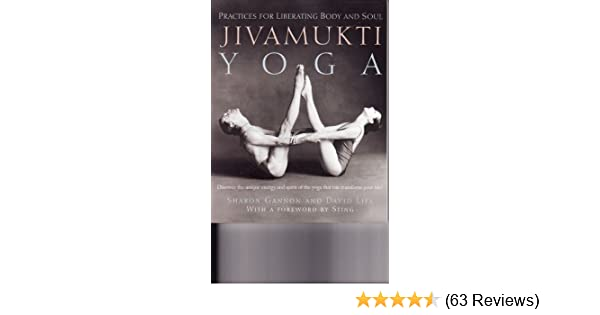 Jivamukti Yoga: Practices for Liberating Body and Soul by ...