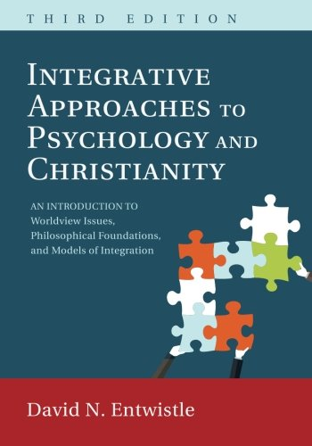 Integrative Approaches to Psychology and Christianity, 3rd edition: An Introduction to Worldview Issues, Philosophical Foundations, and Models of Integraiton