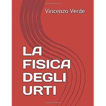 LA FISICA DEGLI URTI (Italian Edition)