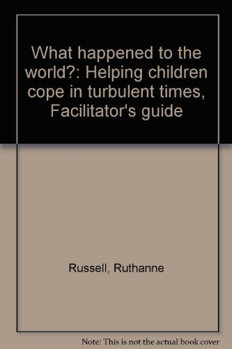 What Happened To The World   Helping Children Cope In Turbulent Times  Facilitators Guide