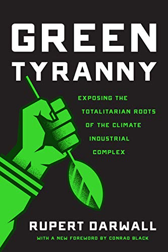 Green Tyranny: Exposing the Totalitarian Roots of the Climate Industrial Complex por Rupert Darwall