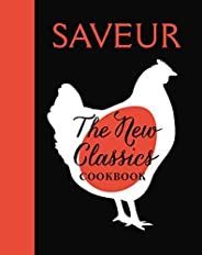Saveur: The New Classics Cookbook: More than 1,000 of the world's best recipes for today's