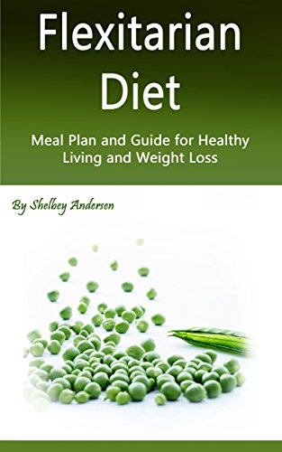 Flexitarian Diet: Meal Plan and Guide for Healthy Living and Weight Loss by Shelbey Andersen